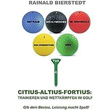 Citius - Altius - Fortius: Trainieren und wettkämpfen im Golf (Beiträge zur Verbreitung der Olympischen Idee im Juniorgolf)