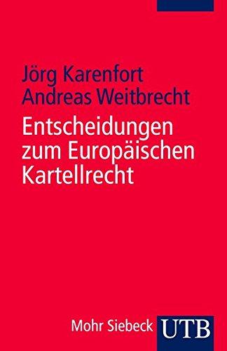 Entscheidungen zum Europäischen Kartellrecht: Die Entscheidungen des Europäischen Gerichtshofes, des Europäischen Gerichts und der Europäischen Kommission