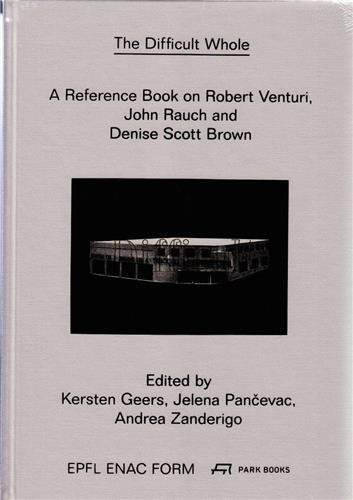 A Difficult Whole: A Reference Book on the Work of Robert Venturi and Denise Scott Brown (Architecture Without Content)