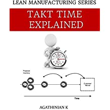 TAKT TIME EXPLAINED: LEAN MANUFACTURING SERIES (English Edition)