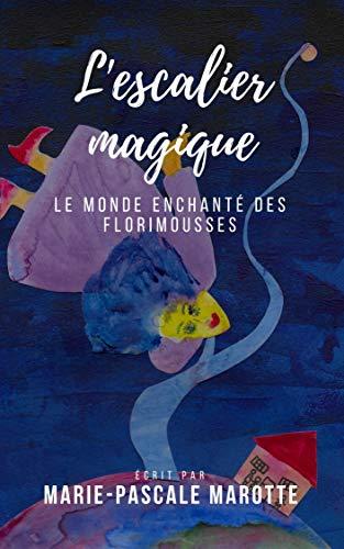 Couverture du livre L' ESCALIER MAGIQUE: Le monde enchanté des Florimousses