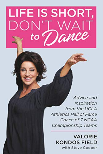 Life Is Short, Don't Wait to Dance: Advice and Inspiration from the UCLA Athletics Hall of Fame Coach of 7 NCAA Championship Teams (English Edition) (Ncaa-team)