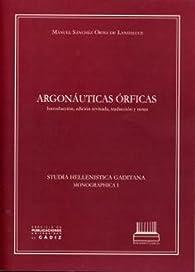 Argonáuticas órficas.: Introducción, edición revisada, traducción y notas par  Manuel Sánchez Ortiz de Landaluce