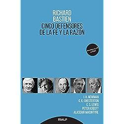 Cinco Defensores De La Fe y La Razón: J.H Newman, G.K. Chesterton, C.S. Lewis, Peter Kreeft y Alasdair Macintyre (Pensamiento)