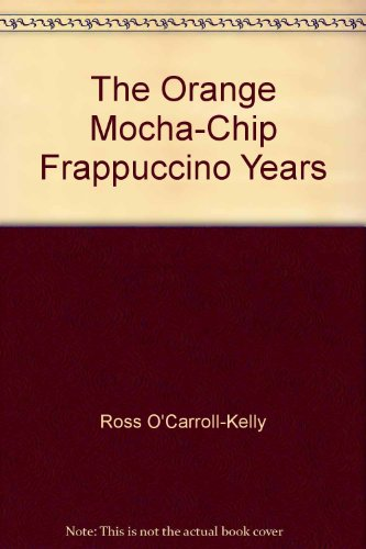 [Ross O'Carroll-Kelly: The Orange Mocha-Chip Frappuccino Years] (By: Ross O'Carroll-Kelly) [published: March, 2003]