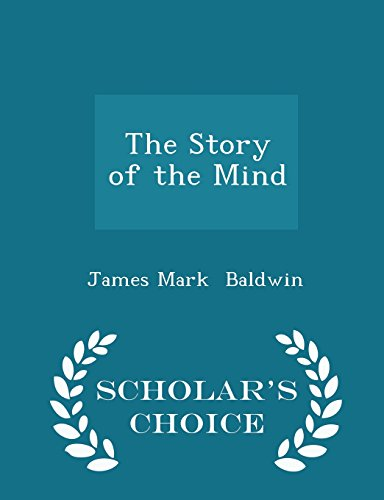 The Story of the Mind - Scholar's Choice Edition by James Mark Baldwin