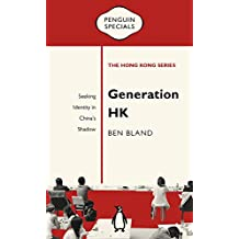 Generation Hk: Seeking Identity in China's Shadow (Penguin Specials: The Hong Kong)