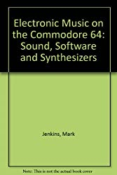 Electronic Music on the Commodore 64: Sound, Software and Synthesizers