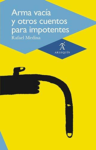 Arma vacía y otros cuentos para impotentes por Rafael Medina