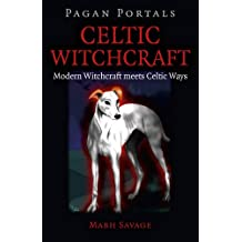 Celtic Witchcraft: Modern Witchcraft Meets Celtic Ways