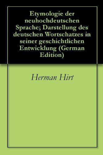Etymologie der neuhochdeutschen Sprache; Darstellung des deutschen Wortschatzes in seiner geschichtlichen Entwicklung