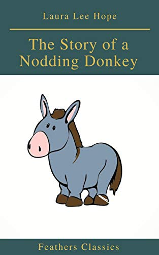 The Story of a Nodding Donkey (Feathers Classics) (English Edition) por Laura Lee Hope
