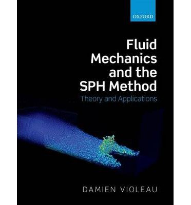 [(Fluid Mechanics and the SPH Method: Theory and Applications)] [Author: Damien Violeau] published on (July, 2012)