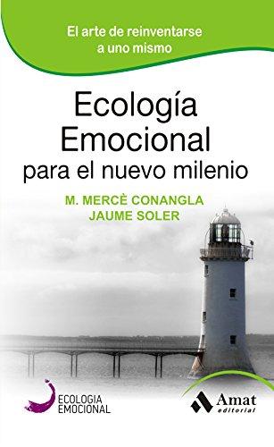 ECOLOGIA EMOCIONAL PARA EL NUEVO MILENIO: El arte de reinvertarse a uno mismo por Mercè Conangla
