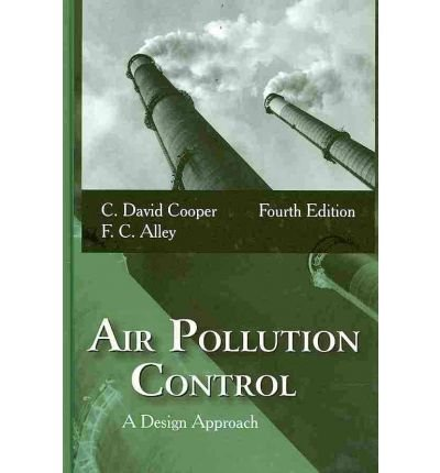 [(Air Pollution Control: A Design Approach)] [Author: C David Cooper] published on (August, 2012)