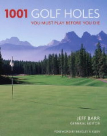 1001 Golf Holes: You Must Play Before You Die by Barr, Jeff (2005) Paperback