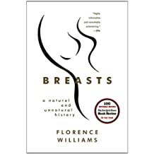Breasts: A Natural and Unnatural History by Florence Williams (2013-05-06)