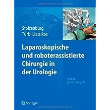 Laparoskopische und roboterassistierte Chirurgie in der Urologie: Atlas der Standardeingriffe