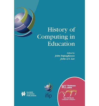 history-of-computing-in-education-ifip-18th-world-computer-congress-tc3-tc9-1st-conference-on-the-hi