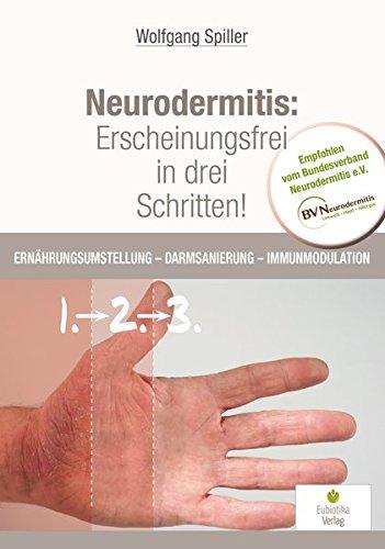 Neurodermitis: Erscheinungsfrei in drei Schritten!: Ernährungsumstellung - Darmsanierung - Immunmodulation