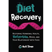 Diet Recovery: Restoring Hormonal Health, Metabolism, Mood, and Your Relationship with Food by Matt Stone (2013-11-01)