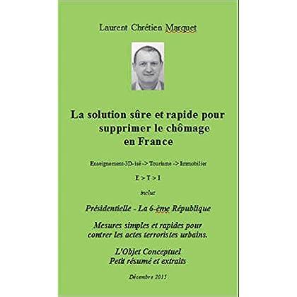 La solution sûre et rapide pour supprimer le chômage en France: Présidentielle - La 6-ème République. Mesures contre le terrorisme urbain. L'Objet Conceptuel