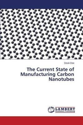 [(The Current State of Manufacturing Carbon Nanotubes)] [By (author) Dee Devin] published on (February, 2014)
