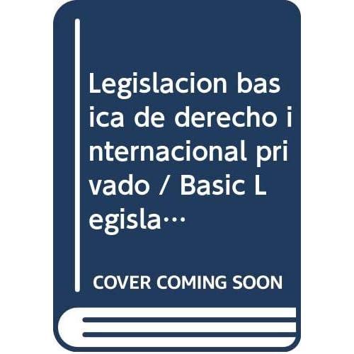 Legislacion basica de derecho internacional privado / Basic Legislation on Private International Law