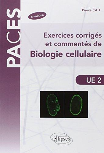 Exercices Corrigés & Commentés de Biologie Cellulaire UE2 par Pierre Cau