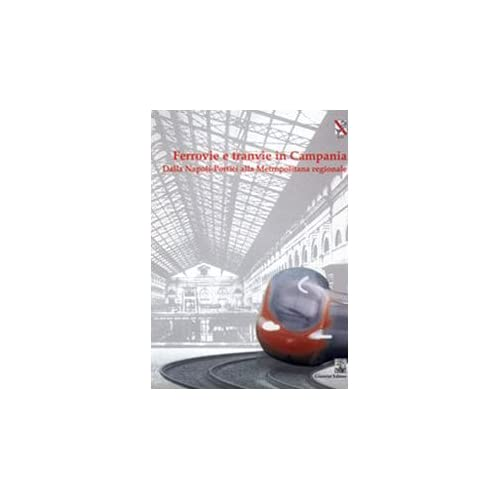 Ferrovie E Tranvie In Campania. Dalla Napoli-Portici Alla Metropolitana Regionale