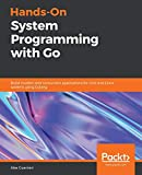 Hands-On System Programming with Go: Build modern and concurrent applications for Unix and Linux systems using Golang