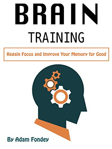 Brain Training: Regain Focus and Improve Your Memory for Good (English Edition)
