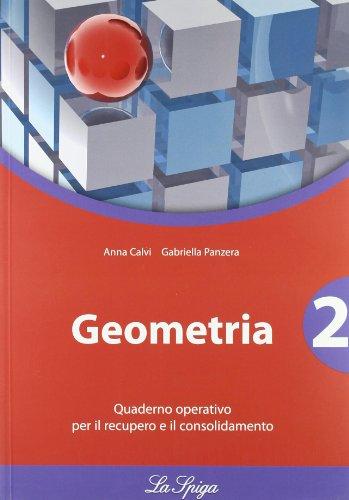 Geometria. Quaderno operativo. Per le Scuole superiori: 2