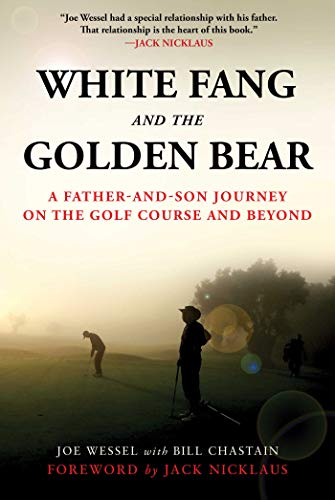 White Fang and the Golden Bear: A Father-and-Son Journey on the Golf Course and Beyond (Jack Nicklaus Golf Clubs)