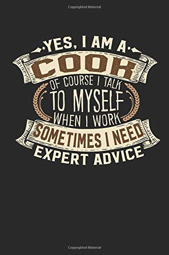 Yes, I am A Cook Of Course I Talk To Myself When I Work Sometimes I Need Expert Advice: Cook Notebook | Journal | Handlettering | Logbook |110 lined ... I  Chef Journal I Chef Gifts I Cook Notebook