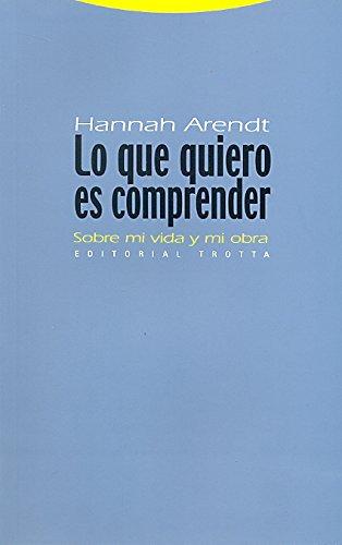 Lo que quiero es comprender : sobre mi vida y mi obra por Hannah Arendt