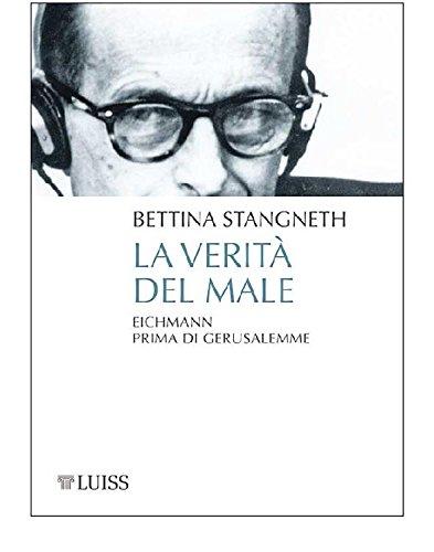 La verità del male: Eichmann prima di Gerusalemme