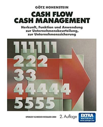 Cash Flow Cash Management: Herkunft, Funktion und Anwendung zur Unternehmensbeurteilung, zur Unternehmenssicherung