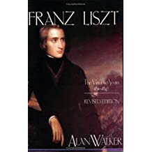 Franz Liszt: The Virtuoso Years, 1811-47 v. 1: The Virtuoso Years, 1811-1847 by Alan Walker (1988-02-16)