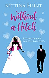 Without A Hitch: A laugh out loud romantic comedy about planning a wedding