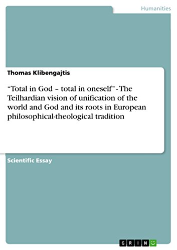 """Total in God – total in oneself"" - The Teilhardian vision of unification of the world and God and its roots in European philosophical-theological tradition (English Edition)"