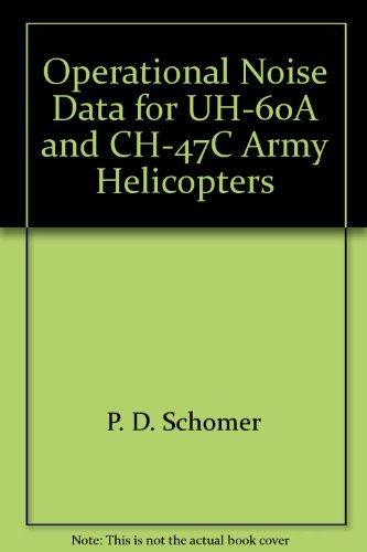 Operational Noise Data for UH-60A and CH-47C Army Helicopters par P. D. Schomer