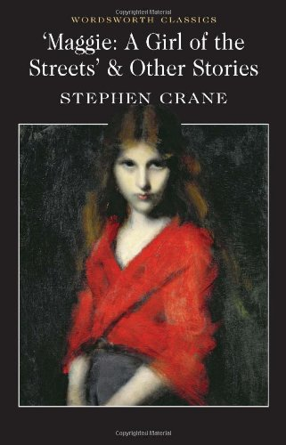 Maggie: A Girl of the Streets & Other Stories: A Girl of the Streets and Other Stories (Wordsworth Classics)