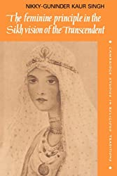 Feminine Principle Sikh Vision (Cambridge Studies in Religious Traditions)