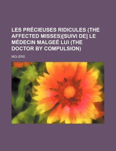 Les précieuses ridicules (The affected misses)[suivi de] Le médecin malgeé lui (The doctor by compulsion)