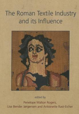 [(The Roman Textile Industry and its Influence)] [By (author) Antoinette Rast-Eicher ] published on (August, 2014)