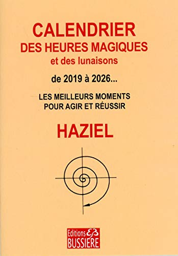 Calendrier des heures magiques et des lunaisons de 2019 à 2026... - Les meilleurs moments pour agir et réussir