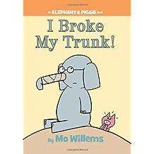 I Broke My Trunk! (An Elephant and Piggie Book)