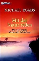 Mit der Natur reden: Das verborgene Wissen der Schöpfung