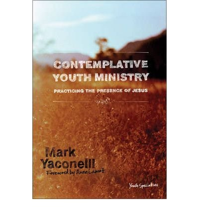 [( By Yaconelli, Mark( Author )Contemplative Youth Ministry: Practicing the Presence of Jesus[ CONTEMPLATIVE YOUTH MINISTRY: PRACTICING THE PRESENCE OF JESUS ] By Yaconelli, Mark ( Author )Apr-18-2006 Hardcover Hardcover Apr- 30-2006 )]
